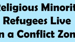 Religious Minority Refugees Live in a Conflict Zone, Every Hour of Every Day